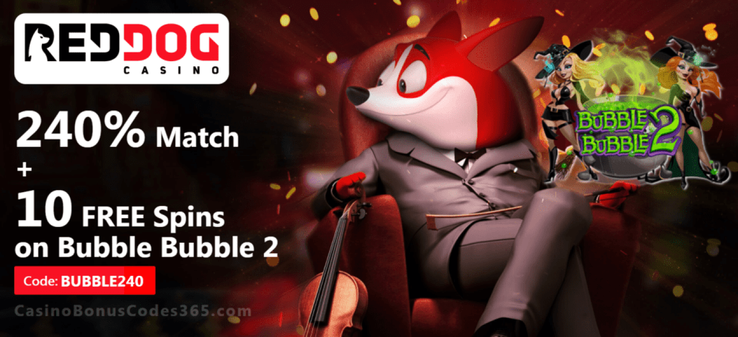 Red Dog Casino 240% Match Bonus plus 10 FREE RTG Bubble Bubble 2 Spins Sign Up Offer