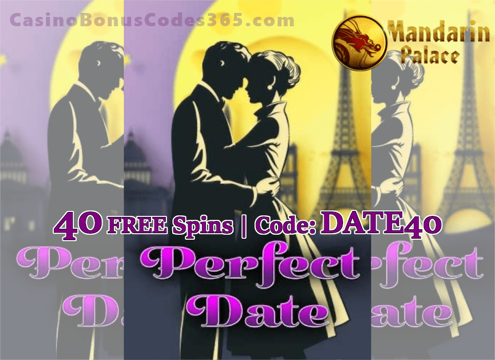 Mandarin Palace Online Casino Exclusive 40 FREE Spins on Perfect Date Special Deal