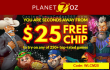 Planet 7 OZ Casino $25 No Deposit Welcome FREE Chip