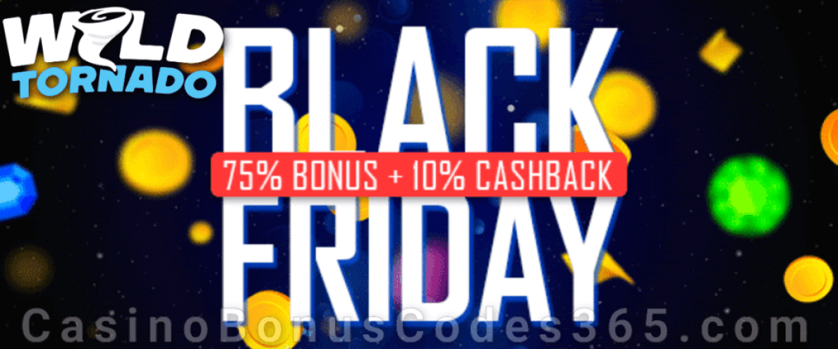 WildTornado Casino Black Friday Deal 75% Match Bonus plus 10% Cashback