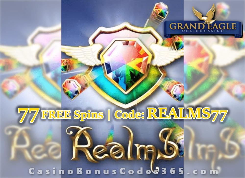 Grand Eagle Casino 77 Free Spins On Realms Exclusive Deal Casino Bonus Codes 365