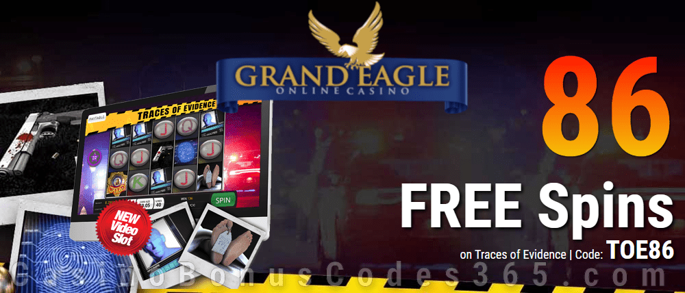 Grand Eagle Casino 86 Saucify Traces of Evidence Exclusive FREE Spins Deal