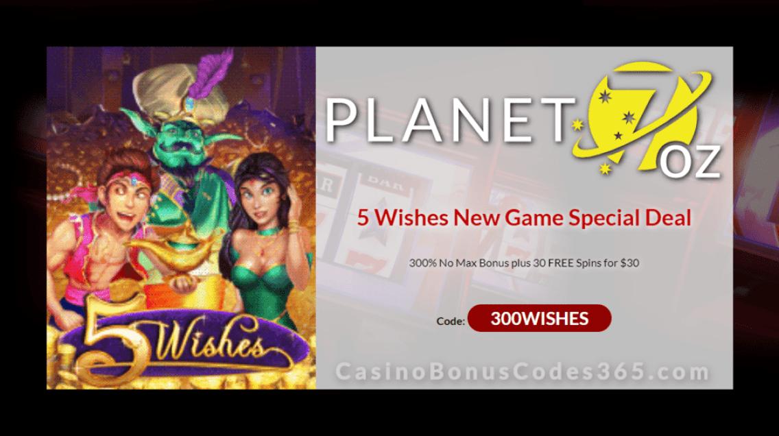 Planet 7 OZ Casino 300% No Max Bonus plus 30 FREE 5 Wishes Spins New RTG Game Special Promo