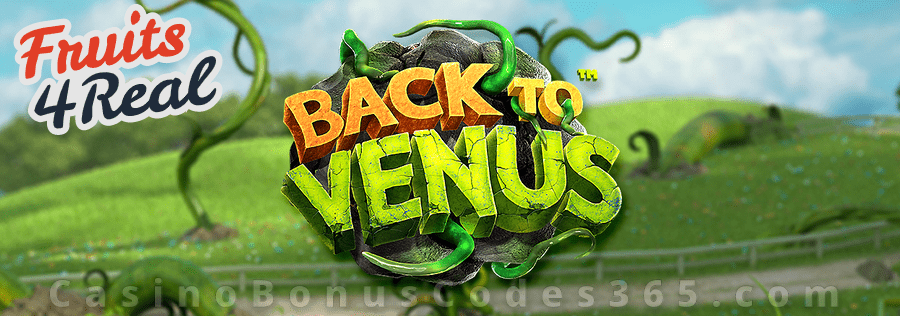 Fruits4Real 20 FREE Betsoft Back to Venus Spins Special