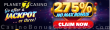 Planet 7 Casino 275% Jackpot No Max Bonus