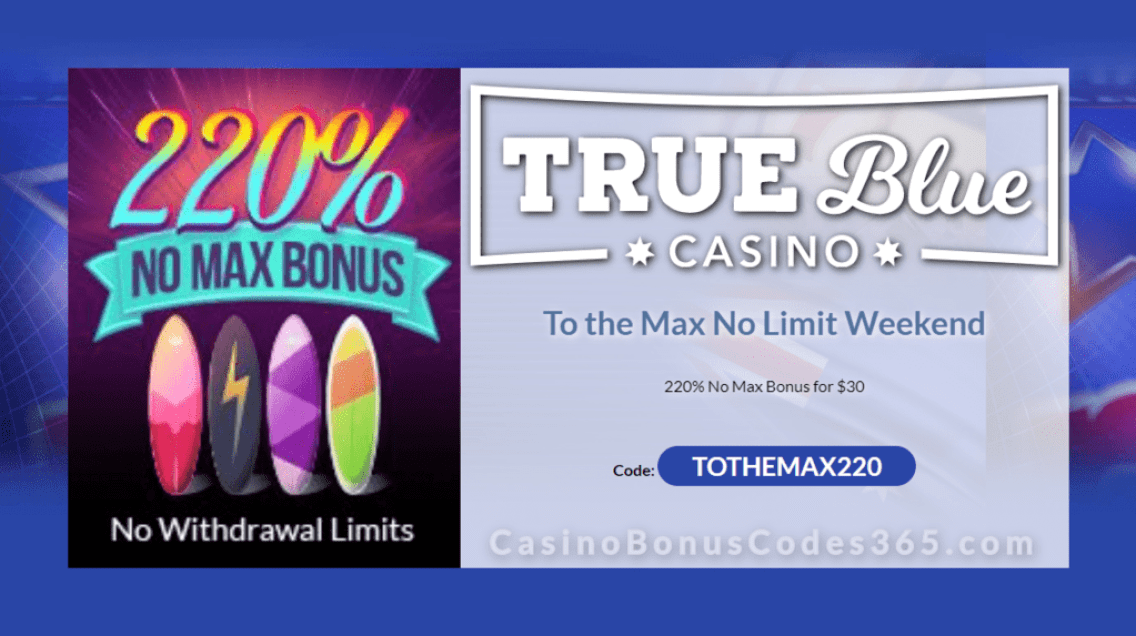 True Blue Casino 220% Match No Limits Weekend No Max Bonus Special Offer
