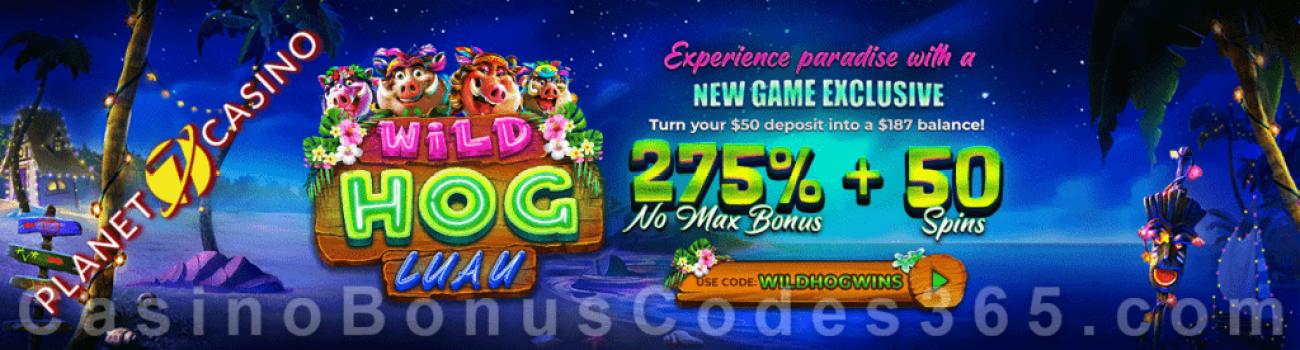 Planet 7 Casino New RTG Game 275% No Max Bonus plus 50 FREE Wild Hog Luau Spins Special Deal
