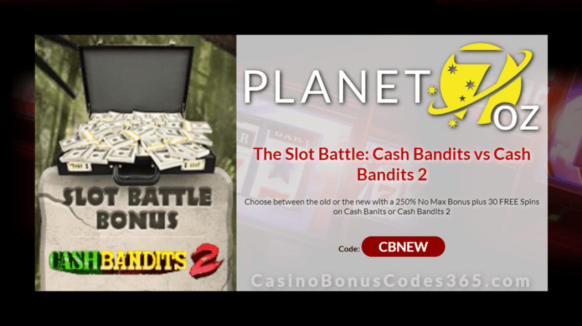 Planet 7 OZ Casino 250% No Max Bonus plus 30 FREE RTG Cash Bandits or RTG Cash Bandits 2 Spins Slot Battle Bonus