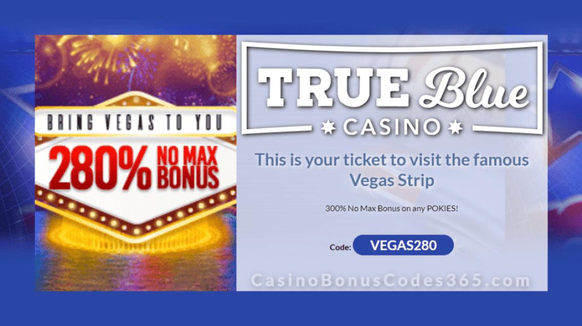 True Blue Casino Bring Vegas to you with a 280% Match No Max Bonus