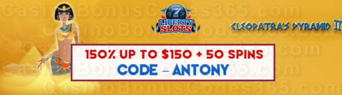 Liberty Slots 150% up to $150 Bonus plus 50 FREE WGS Cleopatra's Pyramid II Spins Welcome Package