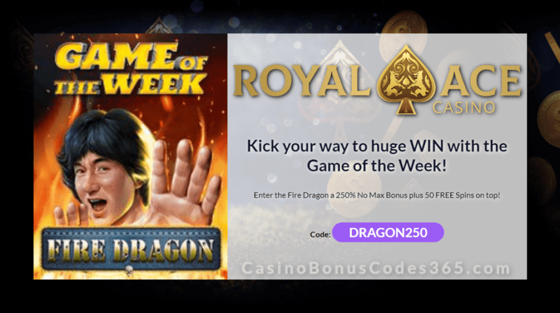 Royal Ace Casino 250% No Max Bonus plus 50 FREE Spins on RTG Fire Dragon Special Game of the Week Offer