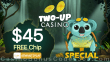 Two-up Casino $45 No Deposit FREE Chip Exclusive New Players Deal