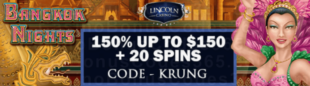 Lincoln Casino 150% Match Bonus up to $150 plus 20 FREE Spins on WGS Bangkok Nights Welcome Deal