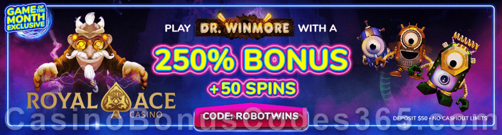 Royal Ace Casino Game of the Month 250% No Max Bonus plus 50 FREE Spins on RTG Dr. Winmore Special Deal