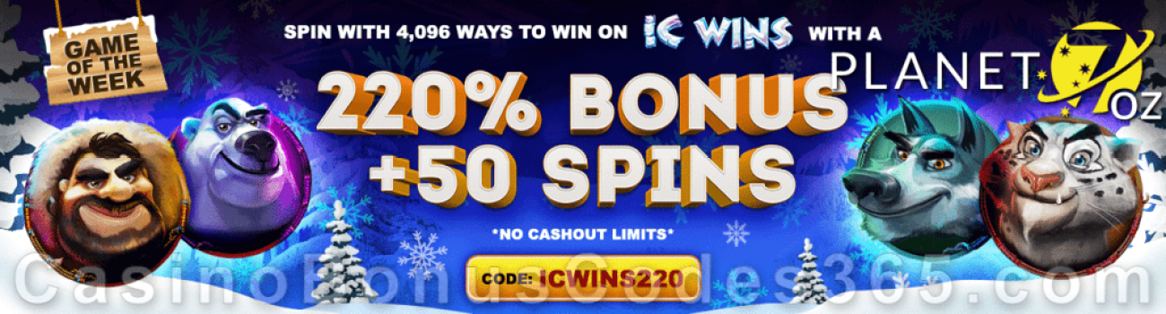Planet 7 OZ Casino 220% Match No Max Bonus plus 50 FREE RTG IC Wins Spins Game of the Week Special Deal