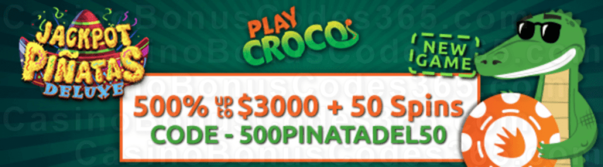 PlayCroco 500% Match up to $3000 plus 50 FREE Spins on Jackpot Piñatas Deluxe New RTG Pokies Special Welcome Deal