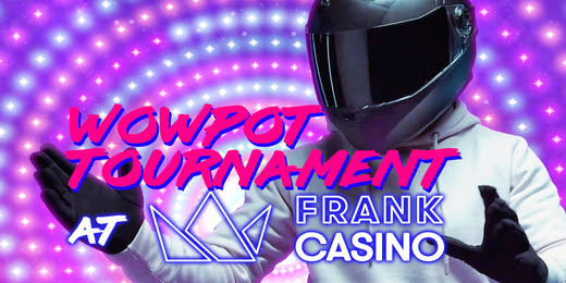 WowPot Tournament at Frank Casino