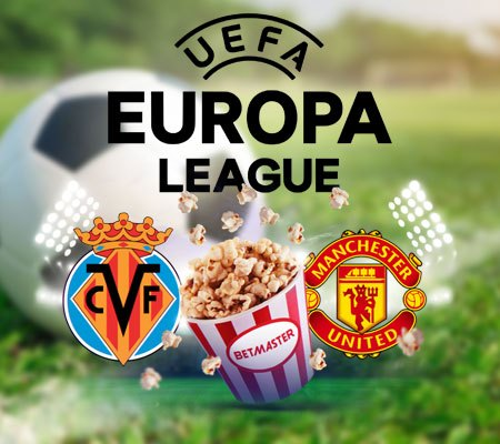 Betmaster's Europa League Super Special – Manchester United vs Villarreal