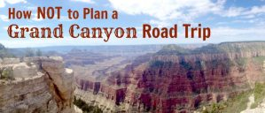 How NOT to Plan a Grand Canyon Road Trip