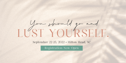 """Image reads: """"you should go and lust yourself. september 22-25, 2022, hilton head, SC. Registration now open"""""""