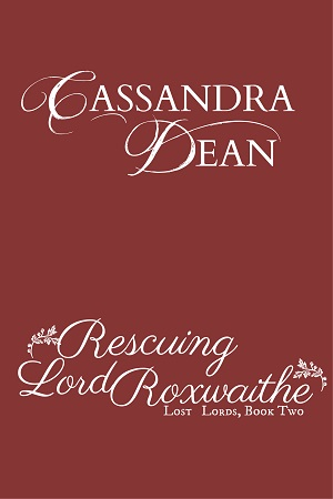 Rescuing Lord Roxwaithe (Lost Lords Book 2) by Cassandra Dean