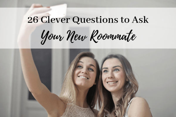 26 Clever Questions to Ask Your Roommate