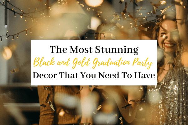 Black and Gold Graduation Party Decor | 21 Ideas For A Black and Gold Graduation Party Theme