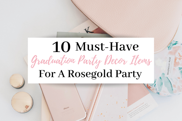 10 Showstopping Ideas For A Rosegold Graduation Party Theme | How To Throw A Rosegold Highschool Graduation Party