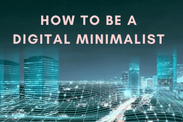 How to be a Digital Minimalist - tips for decluttering your virtual spaces