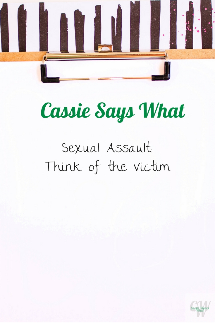 Sexual assaults are all over the news, which means they're also all over social media. Before you comment on a post, I implore you, think of the victim.