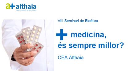 El 8è Seminari de Bioètica de la Fundació Althaia de Manresa, tractarà el tema 'Més medicina, sempre és millor?
