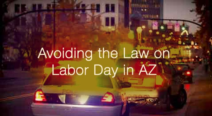 Labor Day 2014 Arizona laws and arrests for DUI