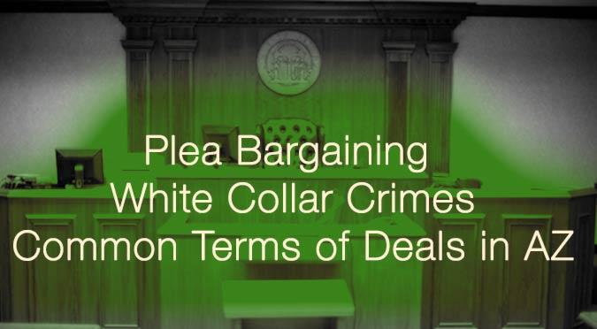 plea bargaining white collar crime az terms castillo law
