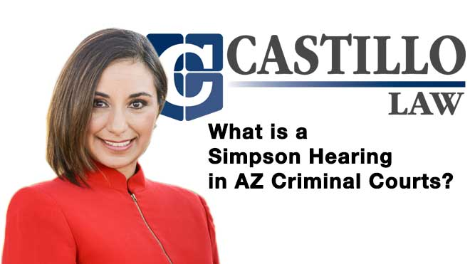 What is a Simpson Hearing in AZ Criminal Courts?
