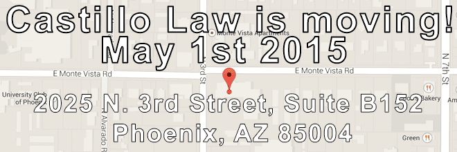 Castillo Law New Location 2015 2025 N. 3rd Street, Suite B150 Phoenix, AZ 85004