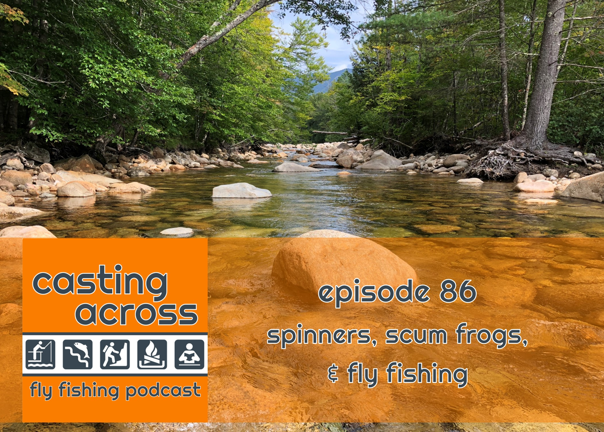 Podcast Ep. 86: Spinners, Scum Frogs, & Fly Fishing - Casting Across
