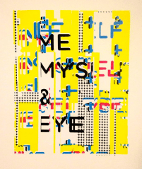 "Me Myself & Eye: ""This is a silkscreen built around the concept of the combination of graphic design and printmaking processes in my life. It is a conversation between myself and what I am seeing. Graphic elements are included that my eyes are attracted to, such as repetition, patterns, and punchy colors to make it feel like me."""