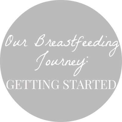 Our Breastfeeding Journey: Getting Started
