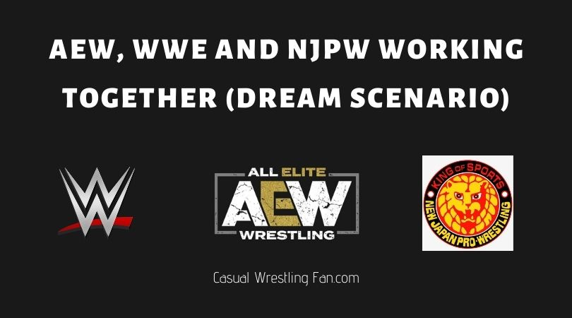 AEW, WWE and NJPW working together (Dream Scenario)