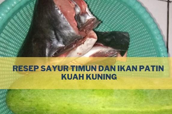 Resep Sayur Timun dan Ikan Patin Kuah Kuning