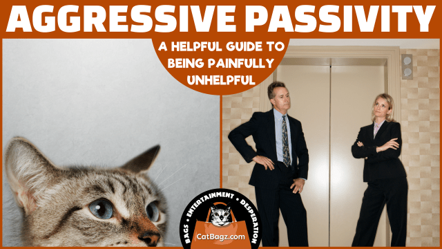 Aggressive Passivity: A Helpful Guide to Being Painfully Unhelpful