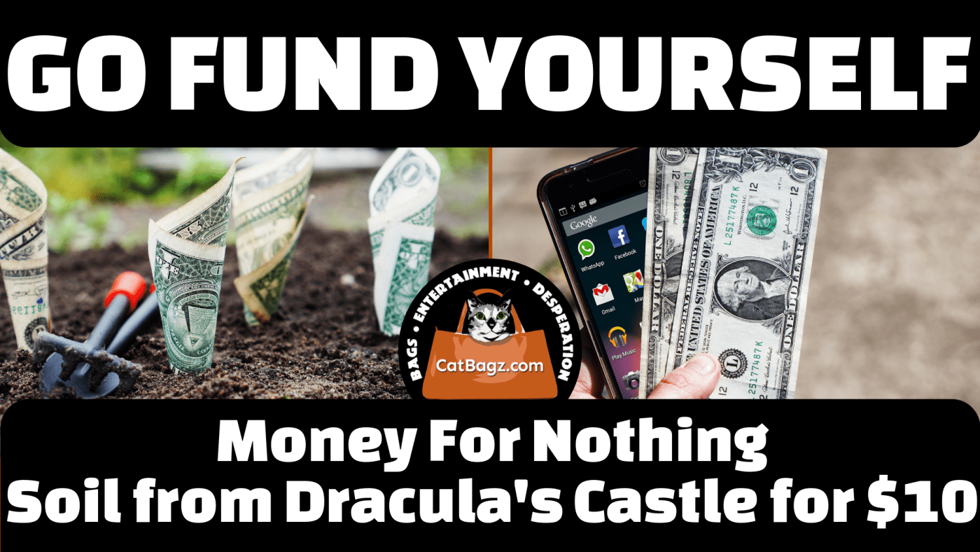 Go Fund Yourself - Money for Nothing, Soil from Dracula's Castle for $10