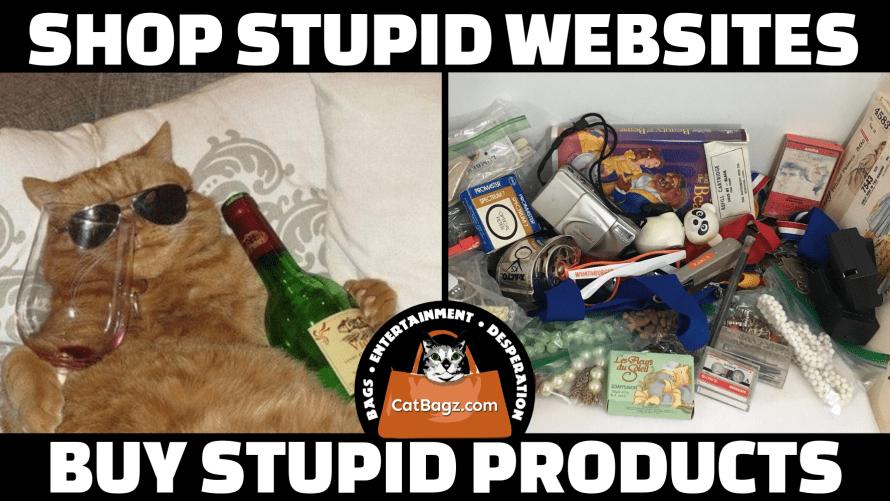 Shop Stupid Websites, Buy Stupid Products