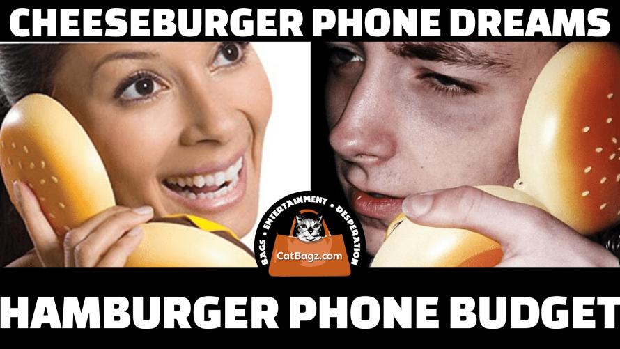 Living with Cheeseburger Phone Dreams on a Hamburger Phone Budget