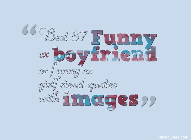 Best 87 Funny Ex Boyfriend Or Funny Ex Girlfriend Quotes With Images Wedding Quotes