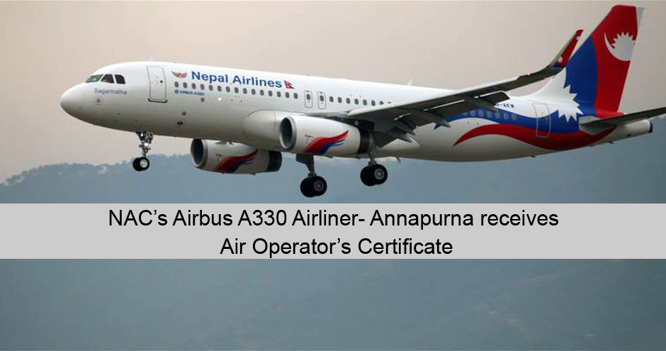 NAC's Airbus A330 Airliner- Annapurna receives Air Operator's Certificate | Nepali Airlines Corporation (AOC). Image Source: skydiarynepal