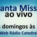 Missa das 19h aos domingos será transmitida pela Web Rádio Catedral
