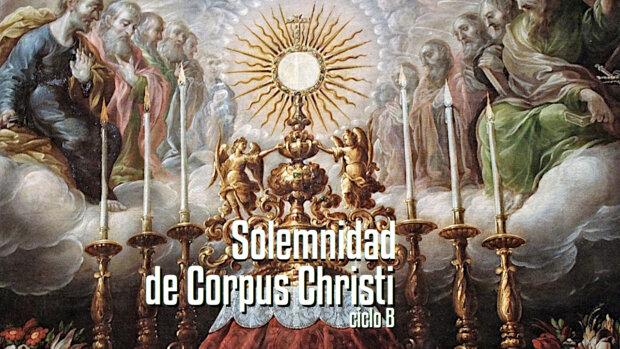 Solemnidad del Cuerpo y la Sangre de Cristo (B)