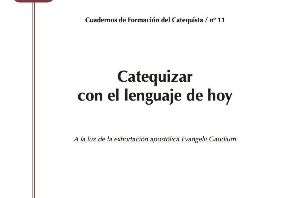 """""""Catequizar con el lenjuaje de hoy"""" – Cuaderno de Formación del Catequista nº 11"""