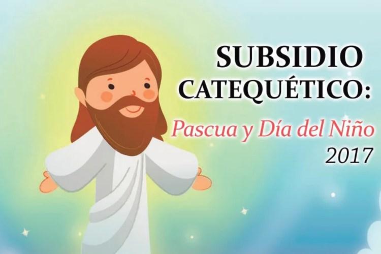 Subsidio de Catequesis para Pascua, María, Día del Niño y Pentecostés 2017
